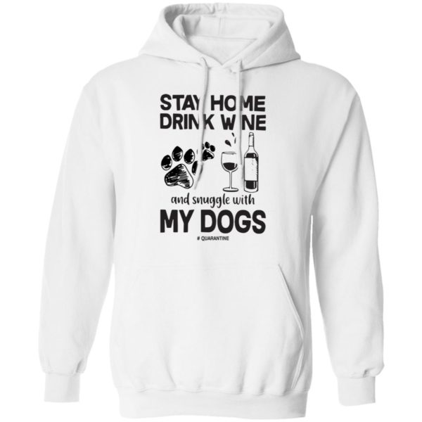 Stay home drink wine and snuggle with my dogs shirt 8