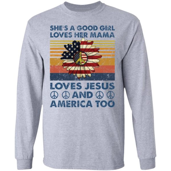 She's a good girl loves her Mama love Jesus and America too shirt 5