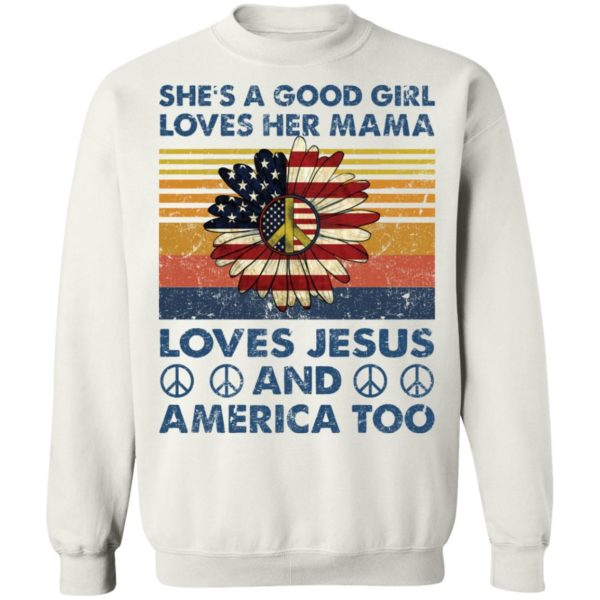 She's a good girl loves her Mama love Jesus and America too shirt 10