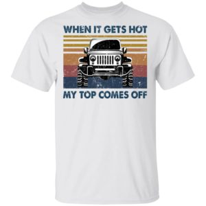 When it gets got my top comes off Jeep shirt