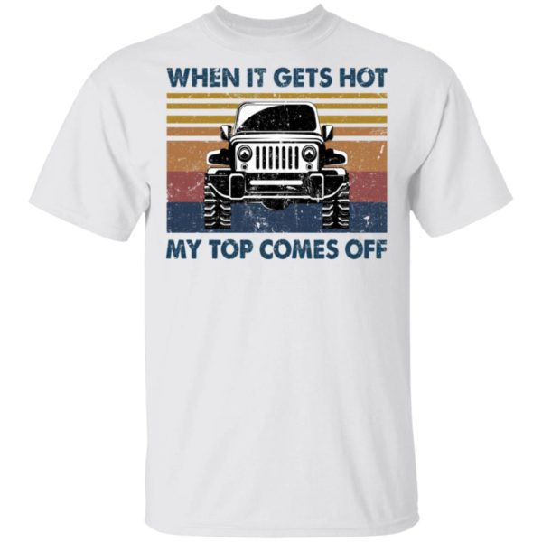 When it gets got my top comes off Jeep shirt 1