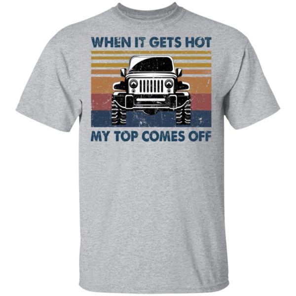 When it gets got my top comes off Jeep shirt 2