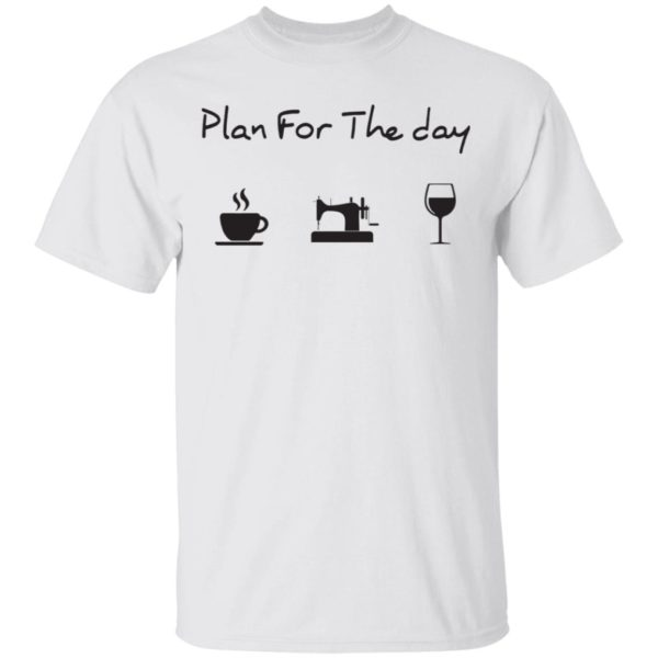 Plan for the day coffee sewing wine shirt 1