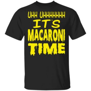 Uhh It's macaroni time shirt