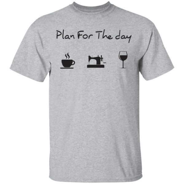 Plan for the day coffee sewing wine shirt 2