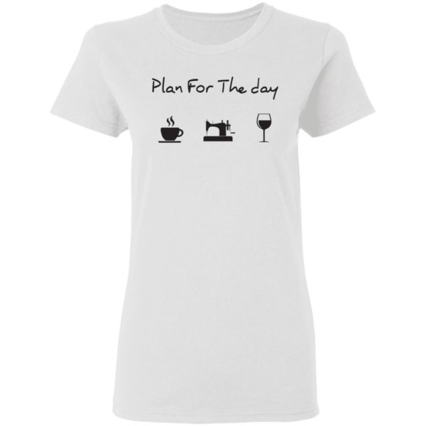 Plan for the day coffee sewing wine shirt 3