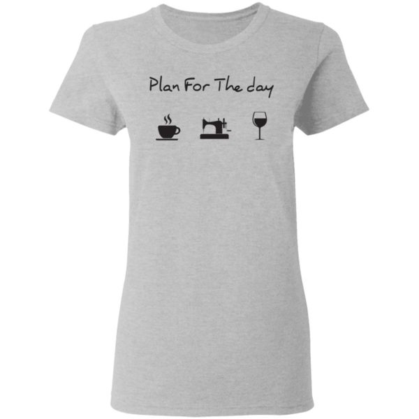 Plan for the day coffee sewing wine shirt 4