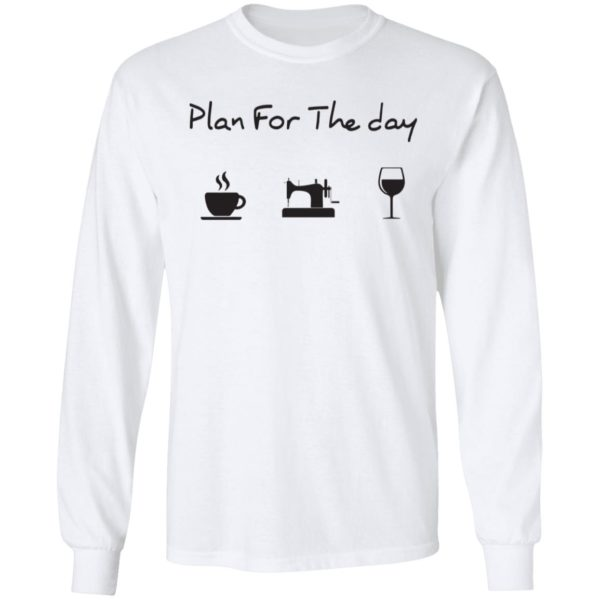 Plan for the day coffee sewing wine shirt 6