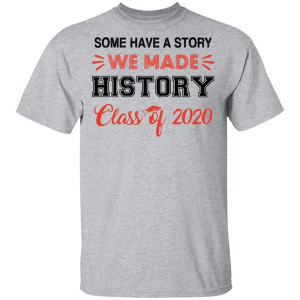 Some have a story we made history class of 2020 shirt 2