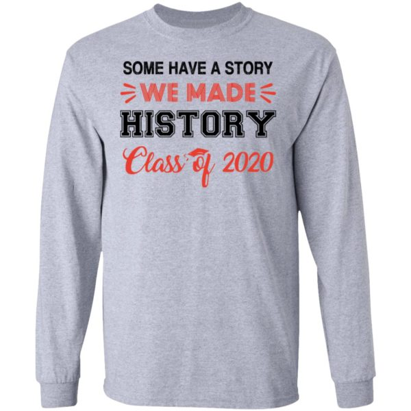 Some have a story we made history class of 2020 shirt 5