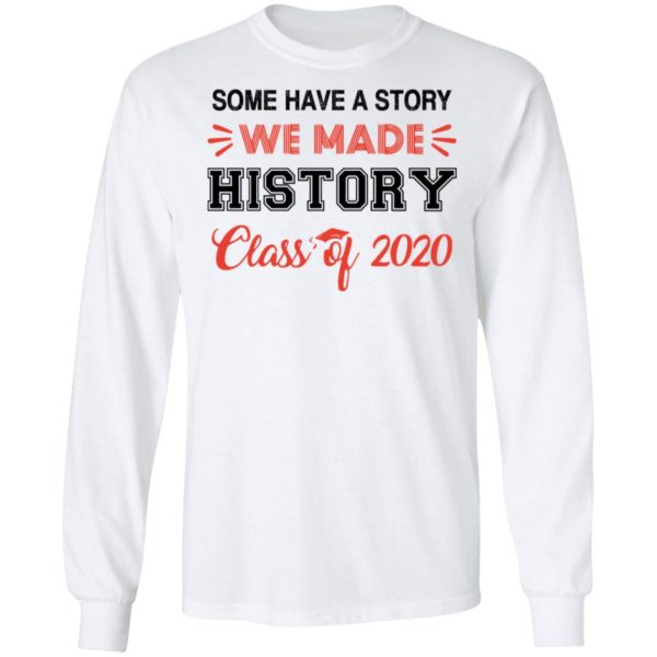 Some have a story we made history class of 2020 shirt 6