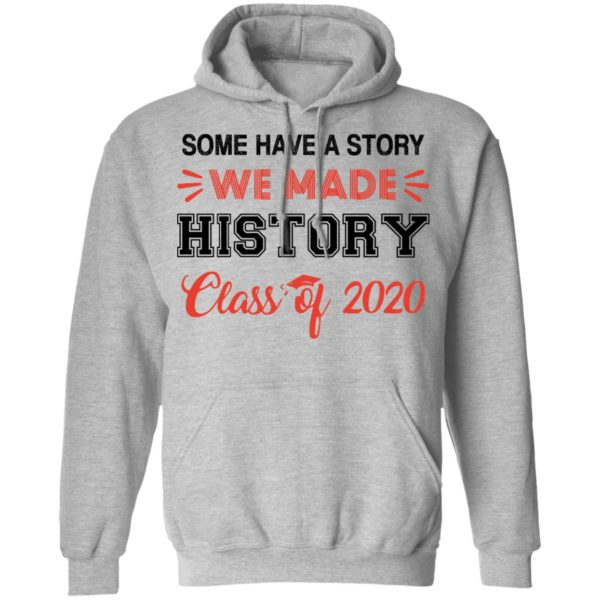 Some have a story we made history class of 2020 shirt 7