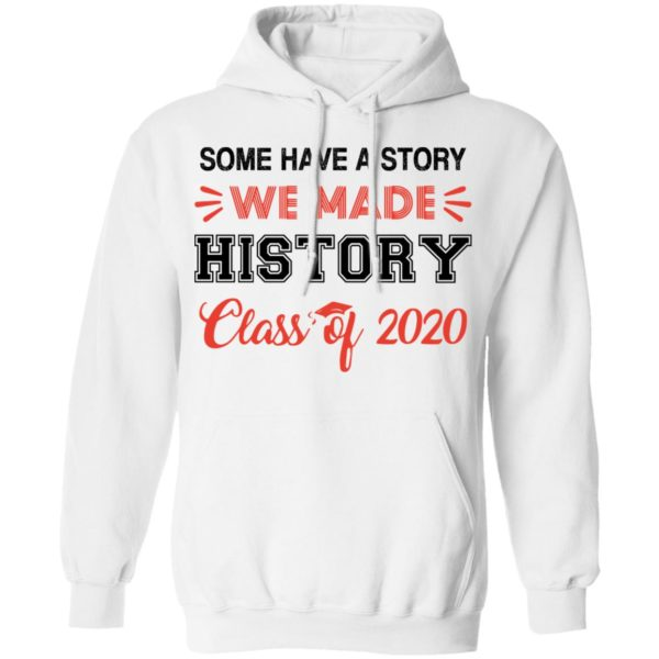 Some have a story we made history class of 2020 shirt 8