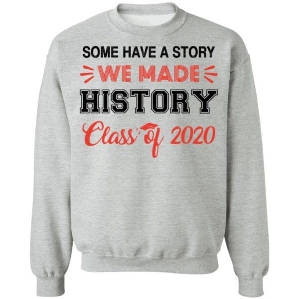 Some have a story we made history class of 2020 shirt 9