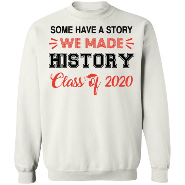 Some have a story we made history class of 2020 shirt 10