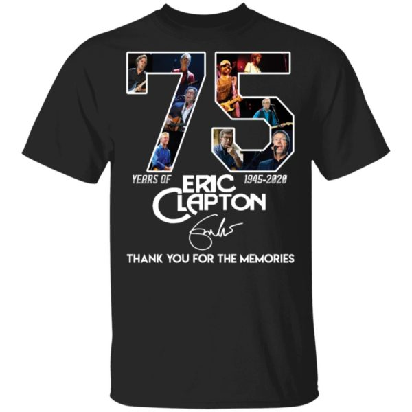 O 75 Years of Eric Clapton thank you for the memories shirt
