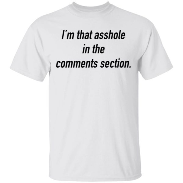 I'm that asshole in the comments section shirt