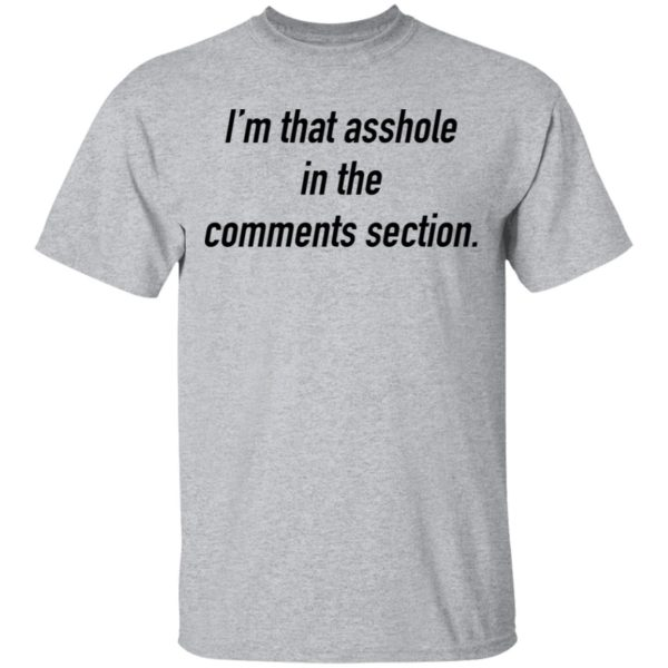 I'm that asshole in the comments section shirt 2