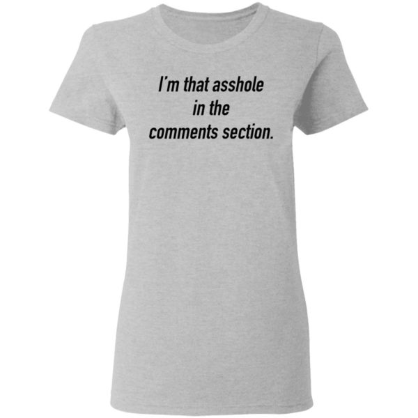 I'm that asshole in the comments section shirt 4