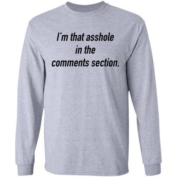I'm that asshole in the comments section shirt 5