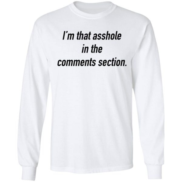I'm that asshole in the comments section shirt 6