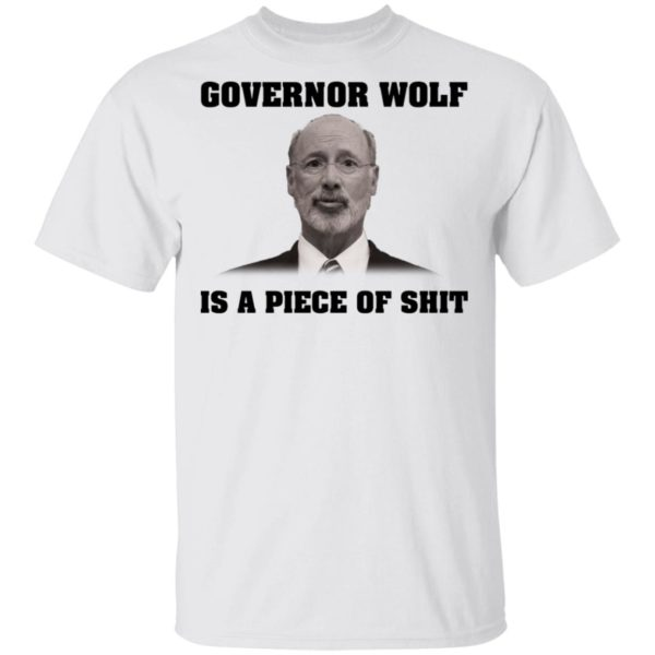 Governor Wolf is a piece of shit shirt