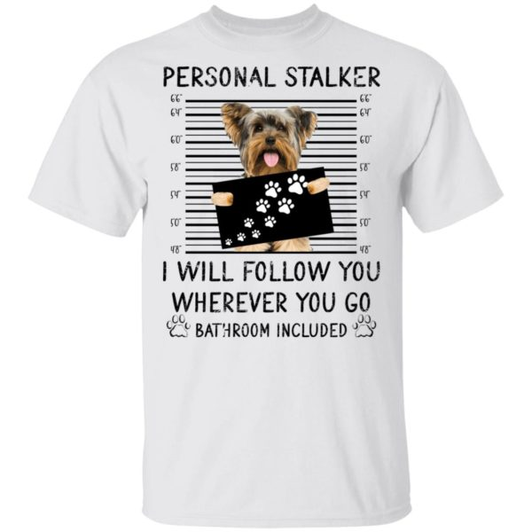 Personal stalker I will follow you Yorkshire Terrier shirt