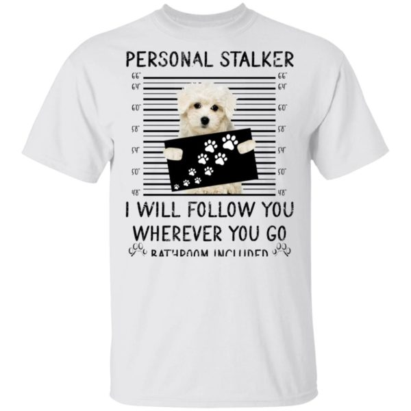 Personal stalker I will follow you Maltese shirt