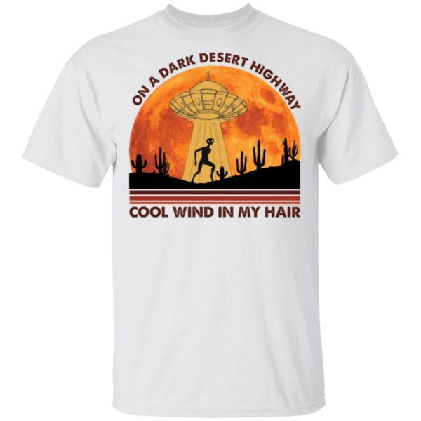 Alien on a on a dark desert highway cool wind in my hair shirt