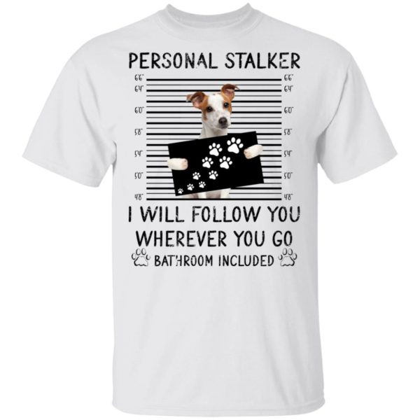 Personal stalker I will follow you Jack Russell shirt