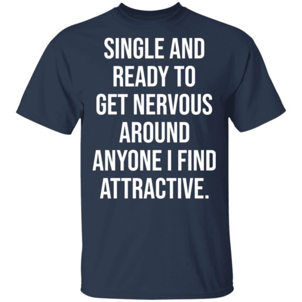 Single and ready to get nervous around anyone I find attractive shirt 2