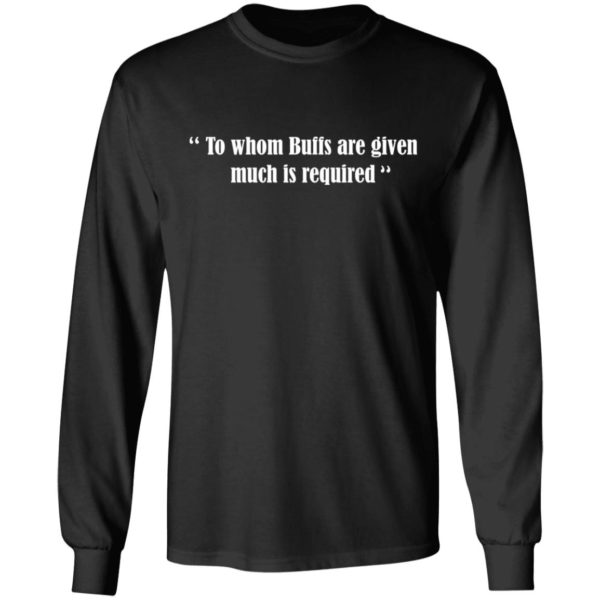 To whom Buffs are given much is required shirt 5