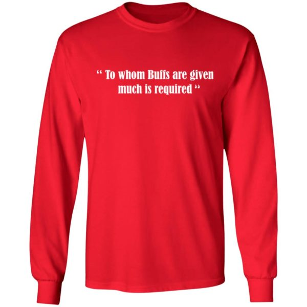 To whom Buffs are given much is required shirt 6