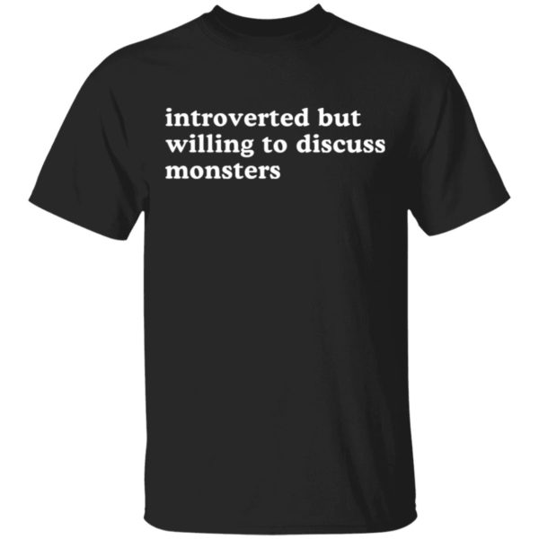 Introverted but willing to discuss monsters shirt 1