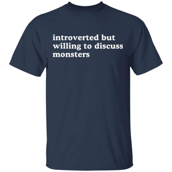Introverted but willing to discuss monsters shirt 2