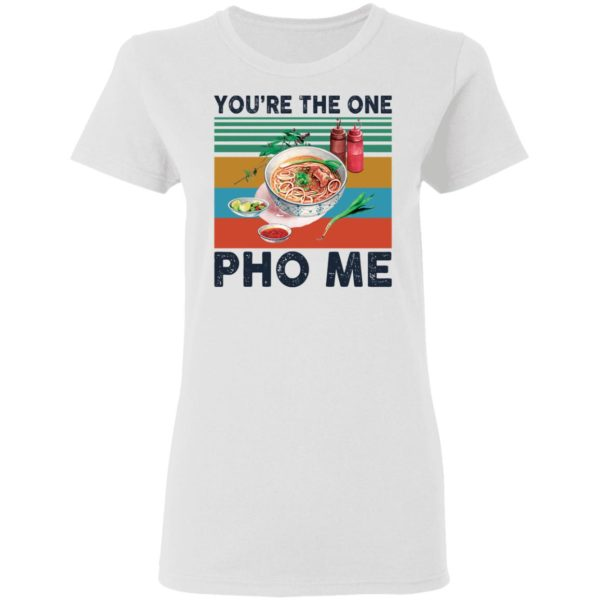 You're the one Pho Me vintage shirt 3