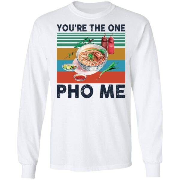 You're the one Pho Me vintage shirt 6