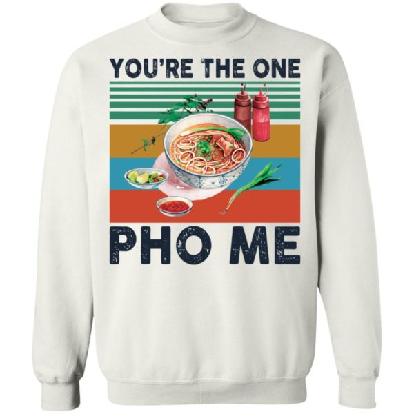 You're the one Pho Me vintage shirt 10