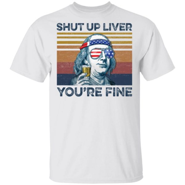 Ben Drankin shut up liver you're fine shirt