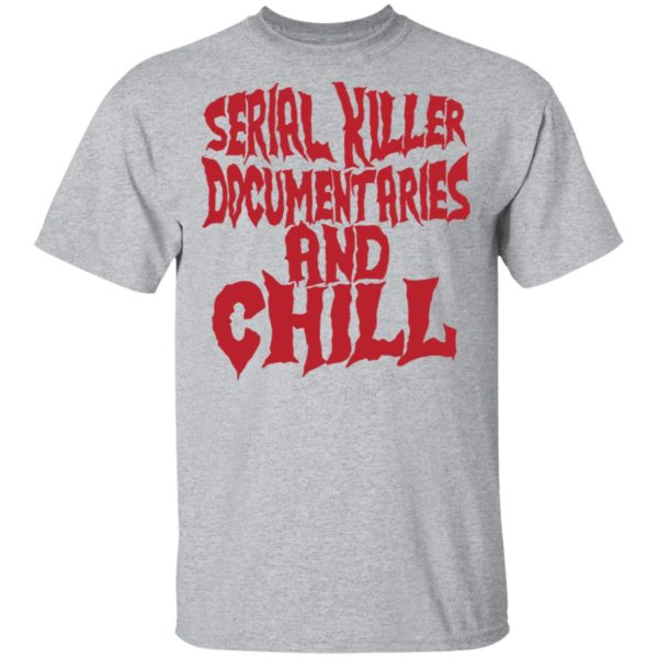 Serial killer documentaries and chill shirt 2
