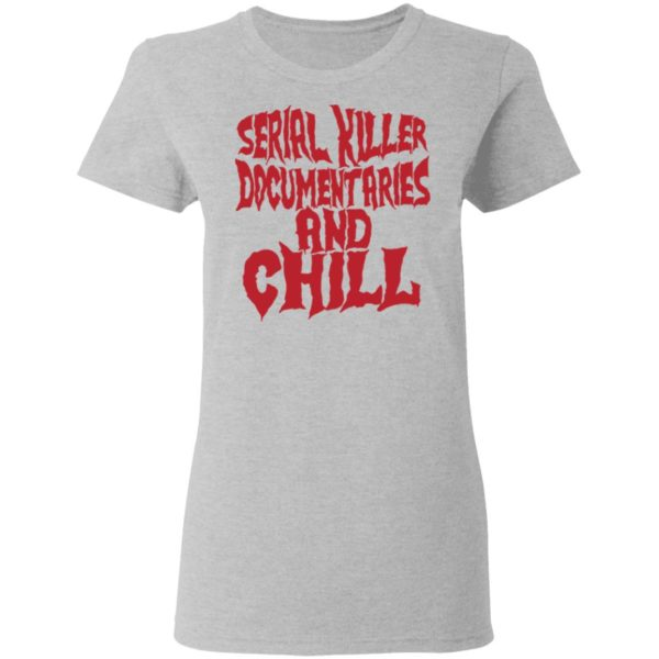 Serial killer documentaries and chill shirt 4