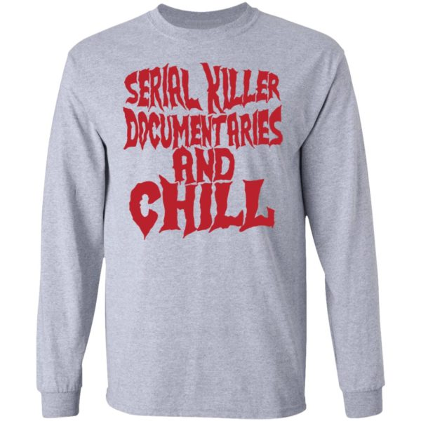 Serial killer documentaries and chill shirt 5