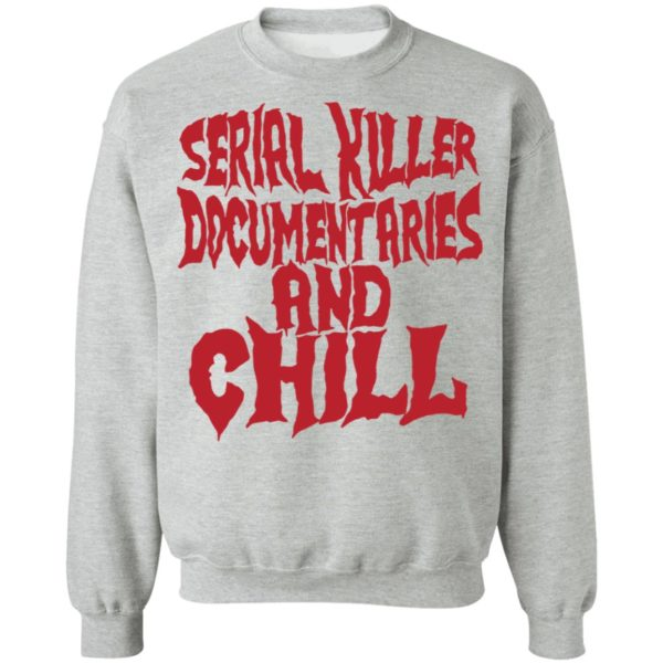 Serial killer documentaries and chill shirt 9