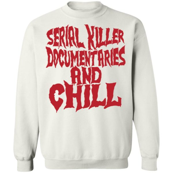 Serial killer documentaries and chill shirt 10