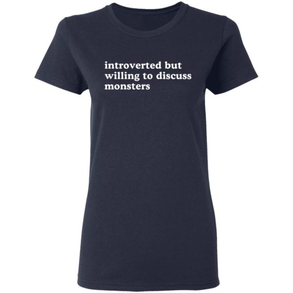 Introverted but willing to discuss monsters shirt 4
