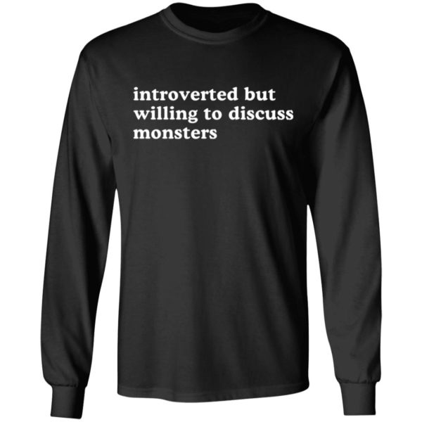 Introverted but willing to discuss monsters shirt 5