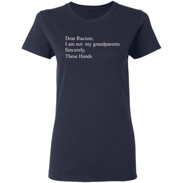 Dear Racism I am not my grandparents sincerely shirt 4
