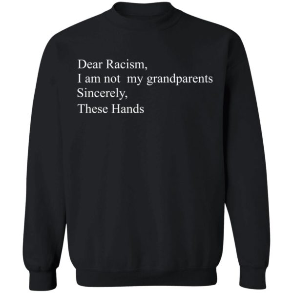 Dear Racism I am not my grandparents sincerely shirt 9