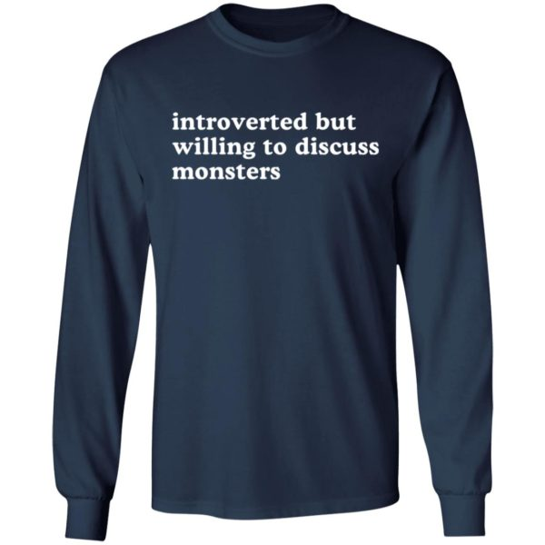 Introverted but willing to discuss monsters shirt 6