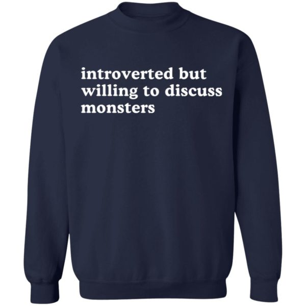 Introverted but willing to discuss monsters shirt 10